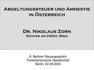 Abgeltungssteuer und Amnestie in  sterreich   Dr. Nikolaus Zorn Richter am VwGH, Wien