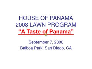 HOUSE OF PANAMA 2008 LAWN PROGRAM  A Taste of Panama