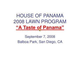 HOUSE OF PANAMA 2008 LAWN PROGRAM  A Taste of Panama