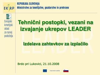 Tehnični postopki, vezani na izvajanje ukrepov LEADER Izdelava zahtevkov za izplačilo