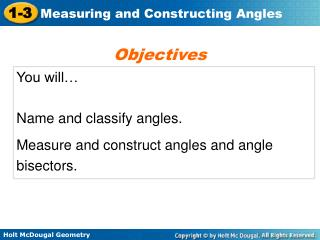 You will… Name and classify angles. Measure and construct angles and angle bisectors.