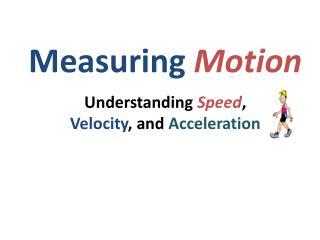 Measuring  Motion Understanding  Speed , Velocity , and  Acceleration