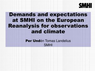 Demands and expectations at SMHI on the European Reanalysis for observations and climate