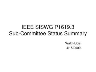 IEEE SISWG P1619.3 Sub-Committee Status Summary
