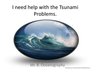 I need help with the Tsunami Problems.
