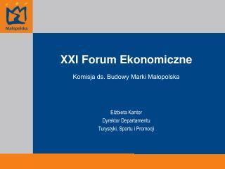 XXI Forum Ekonomiczne   Komisja ds. Budowy Marki Małopolska Elżbieta Kantor