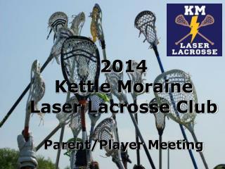 2014  Kettle Moraine  Laser Lacrosse Club Parent/Player Meeting