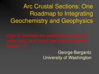 Arc Crustal Sections: One Roadmap to Integrating Geochemistry and Geophysics