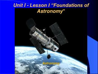 "Unit I - Lesson I ""Foundations of Astronomy """