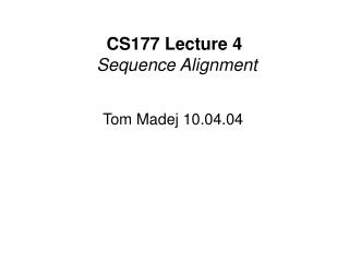 CS177 Lecture 4 Sequence Alignment