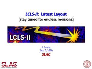 LCLS-II :   Latest Layout (stay tuned for endless revisions)