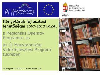 Könyvtárak fejlesztési lehetőségei  2007-2013 között a Regionális Operatív Programok és