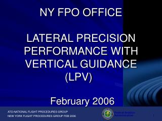 NY FPO OFFICE    LATERAL PRECISION PERFORMANCE WITH VERTICAL GUIDANCE LPV