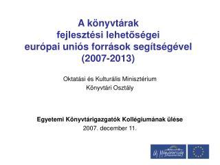 A könyvtárak  fejlesztési lehetőségei  európai uniós források segítségével (2007-2013)