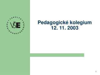 Pedagogické kolegium 12. 11. 2003
