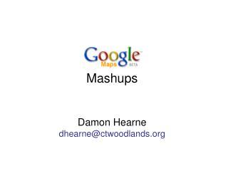 Mashups Damon Hearne dhearne@ctwoodlands