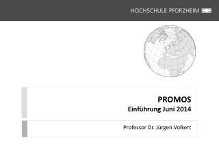 PROMOS Einführung Juni  2014