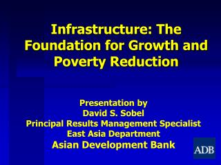 Infrastructure: The Foundation for Growth and Poverty Reduction
