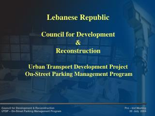 Lebanese Republic Council for Development  &  Reconstruction Urban Transport Development Project