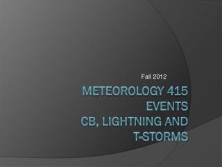 Meteorology 415 EVENTS CB, Lightning and  t-storms