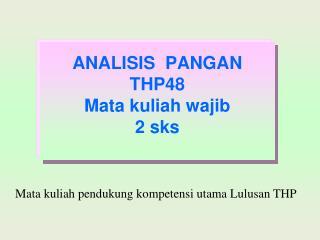 ANALISIS  PANGAN THP48 Mata kuliah wajib 2 sks