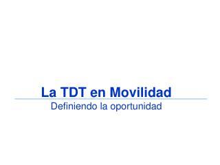 La TDT en Movilidad Definiendo la oportunidad
