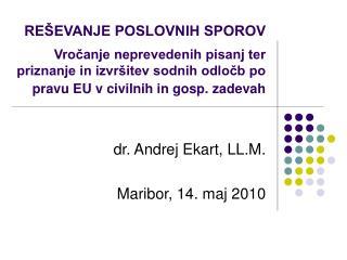 dr. Andrej Ekart, LL.M. Maribor, 14. maj 2010