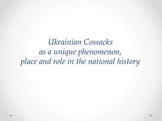 Ukrainian Cossacks  as a unique phenomenon,  place and role in the national history