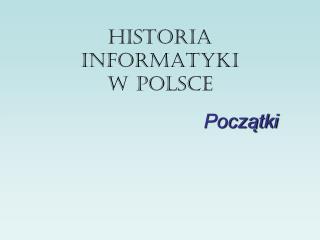 HISTORIA INFORMATYKI  W POLSCE