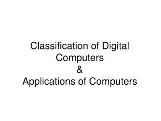Classification of Digital Computers  Applications of Computers