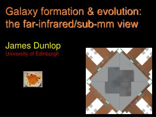 Galaxy formation & evolution: the far-infrared/sub-mm view James Dunlop University of Edinburgh