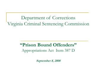 Department of Corrections Virginia Criminal Sentencing Commission          Prison Bound Offenders  Appropriations Act  I