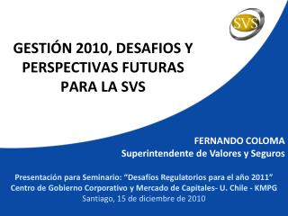 GESTIÓN 2010, DESAFIOS Y  PERSPECTIVAS FUTURAS  PARA LA SVS