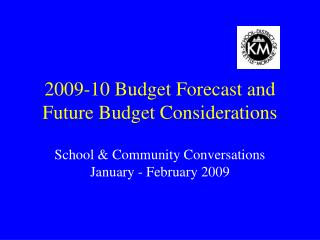 2009-10 Budget Forecast and Future Budget Considerations