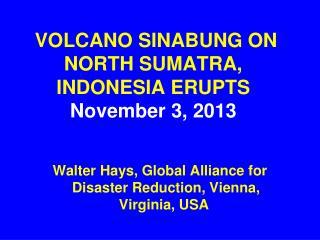 VOLCANO SINABUNG ON NORTH SUMATRA, INDONESIA ERUPTS November 3, 2013