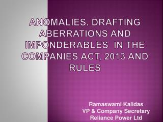 Anomalies, Drafting Aberrations and  imponDerables   in the Companies Act, 2013 and   Rules