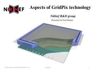 Aspects of GridPix technology