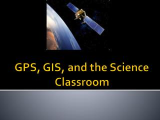 GPS, GIS, and the Science Classroom