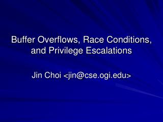 Buffer Overflows, Race Conditions, and Privilege Escalations
