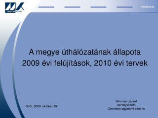A megye úthálózatának állapota 2009 évi felújítások, 2010 évi tervek