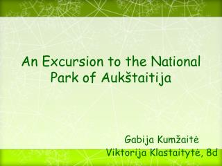 An Excursion to  the  Na t ional Park  of  Auk�taitij a