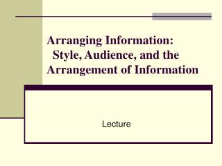 Arranging Information: Style, Audience, and the Arrangement of Information