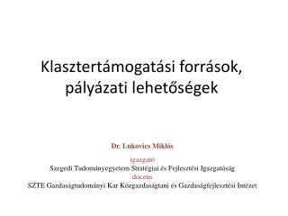 Dr. Lukovics Miklós igazgató Szegedi Tudományegyetem Stratégiai és Fejlesztési Igazgatóság