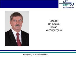 Előadó: Dr. Kocsis István vezérigazgató