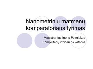 Nanometrinių matmenų komparatoriaus tyrimas