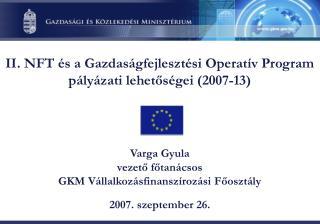 II. NFT és a Gazdaságfejlesztési Operatív Program pályázati lehetőségei (2007-13)
