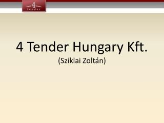4 Tender Hungary Kft. (Sziklai Zoltán)