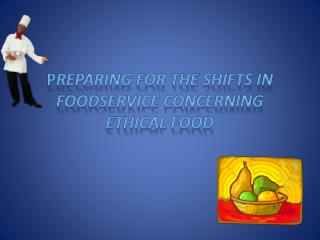 P reparing  for  the shifts in Foodservice concerning Ethical Food