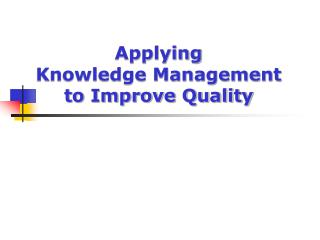 Applying  Knowledge Management to Improve Quality