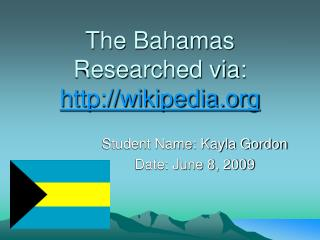 The Bahamas Researched via:  wikipedia